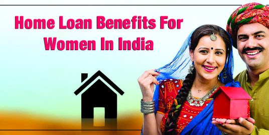 Home Loan Benefits For Women In India